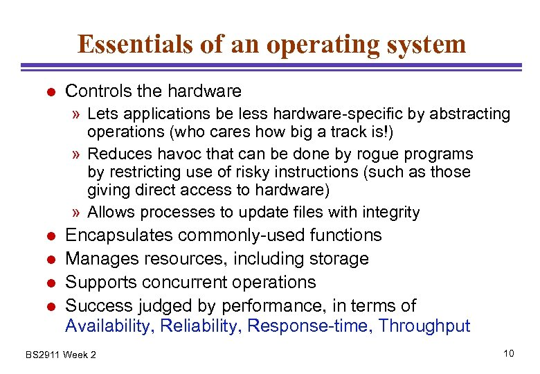 Essentials of an operating system l Controls the hardware » Lets applications be less
