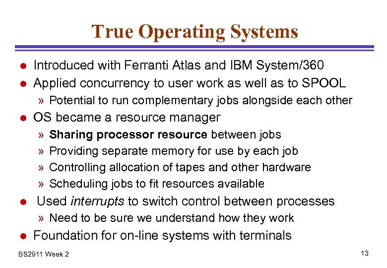 True Operating Systems l l Introduced with Ferranti Atlas and IBM System/360 Applied concurrency