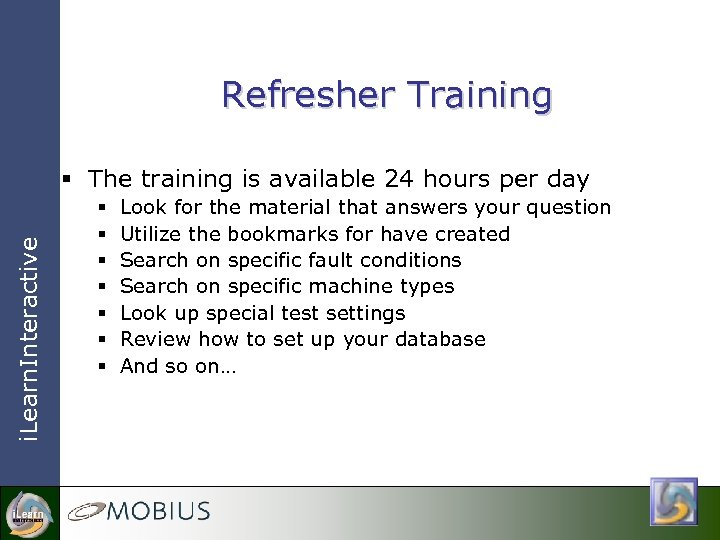 Refresher Training i. Learn. Interactive § The training is available 24 hours per day