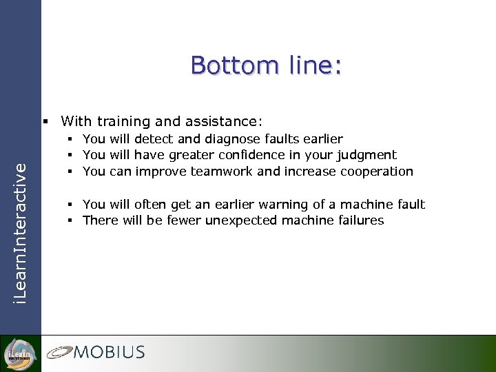 Bottom line: i. Learn. Interactive § With training and assistance: § You will detect