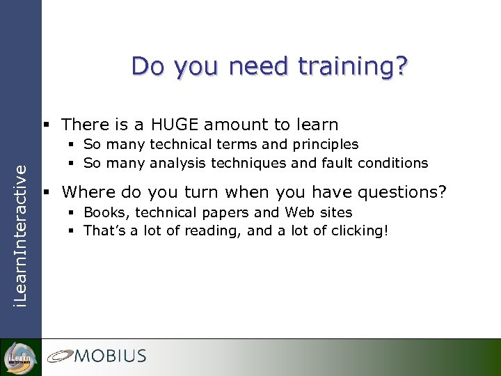 Do you need training? i. Learn. Interactive § There is a HUGE amount to