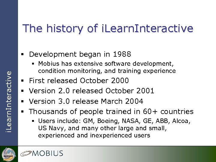 The history of i. Learn. Interactive § Development began in 1988 § Mobius has
