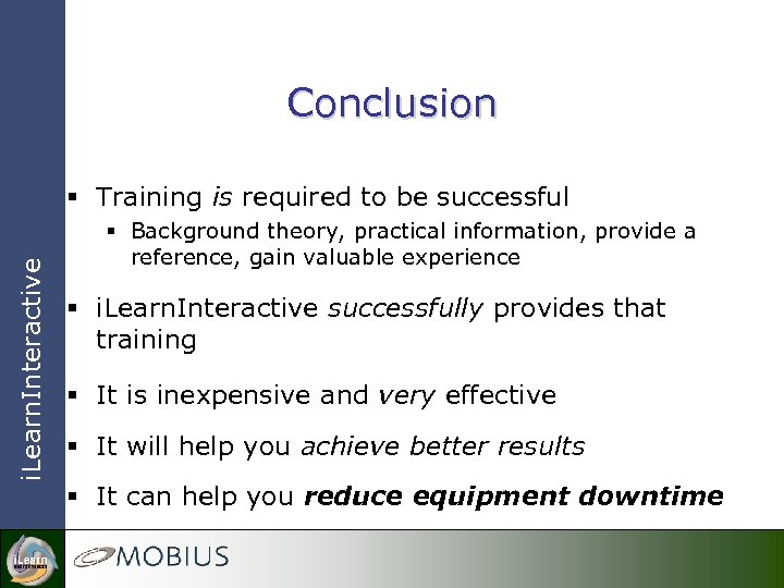 Conclusion i. Learn. Interactive § Training is required to be successful § Background theory,