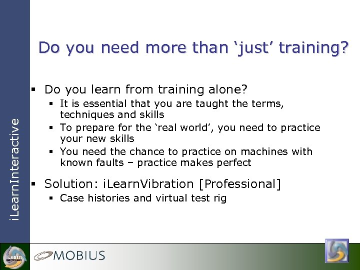 Do you need more than 'just' training? i. Learn. Interactive § Do you learn