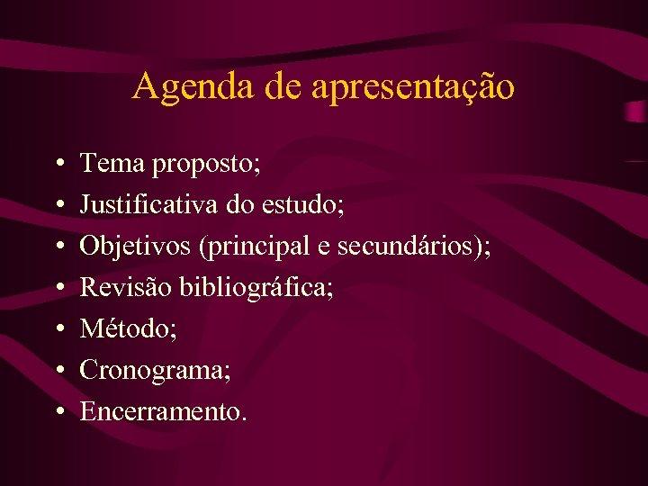 Agenda de apresentação • • Tema proposto; Justificativa do estudo; Objetivos (principal e secundários);
