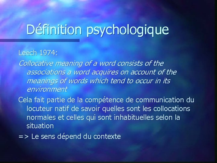Définition psychologique Leech 1974: Collocative meaning of a word consists of the associations a