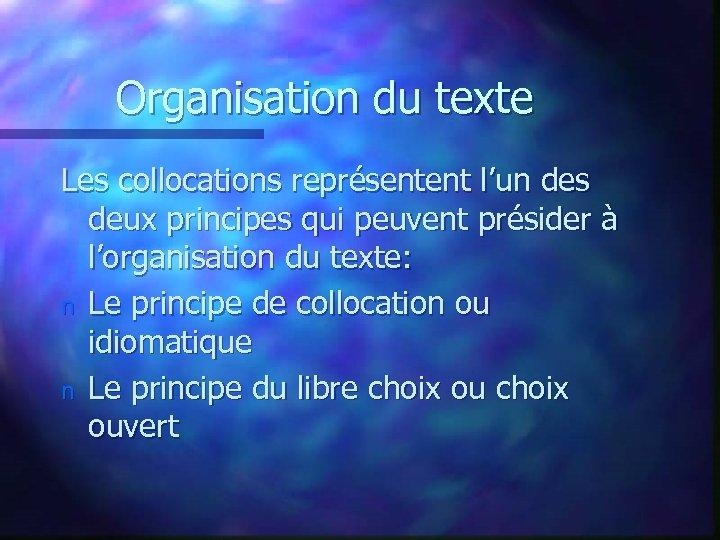 Organisation du texte Les collocations représentent l'un des deux principes qui peuvent présider à