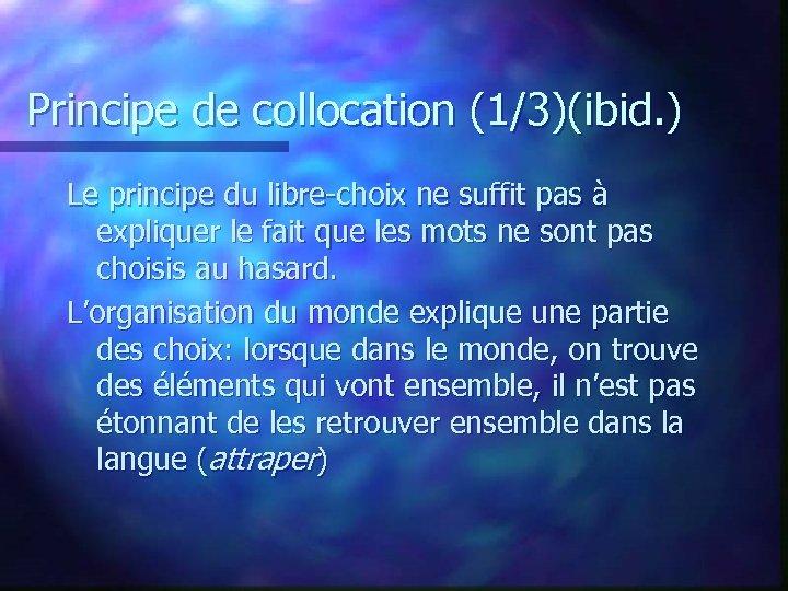 Principe de collocation (1/3)(ibid. ) Le principe du libre-choix ne suffit pas à expliquer