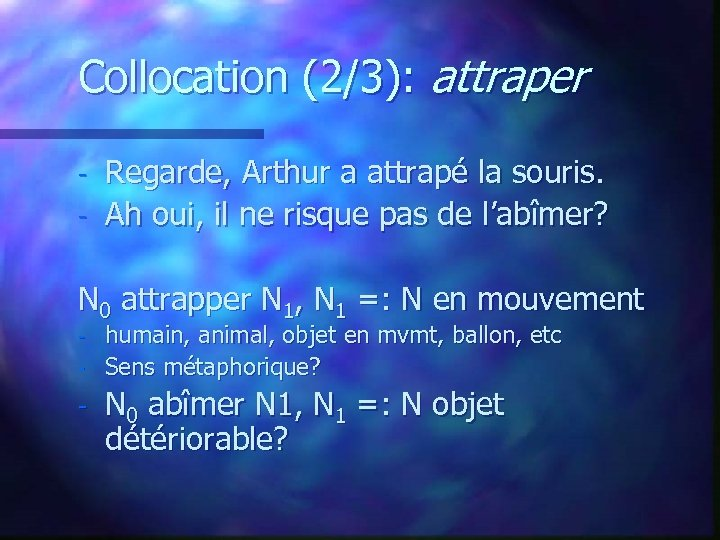 Collocation (2/3): attraper - Regarde, Arthur a attrapé la souris. Ah oui, il ne
