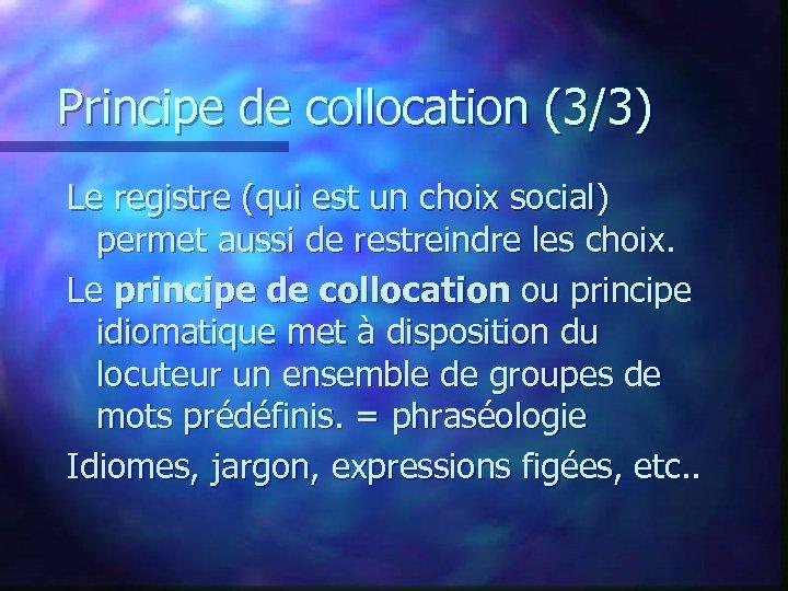 Principe de collocation (3/3) Le registre (qui est un choix social) permet aussi de