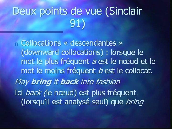 Deux points de vue (Sinclair 91) n Collocations « descendantes » (downward collocations) :