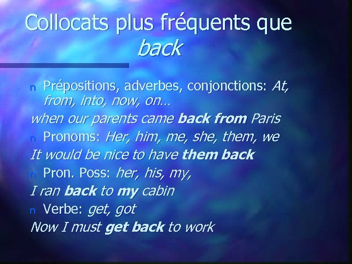 Collocats plus fréquents que back n Prépositions, adverbes, conjonctions: At, from, into, now, on…