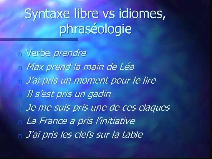 Syntaxe libre vs idiomes, phraséologie n Verbe prendre n Max prend la main de