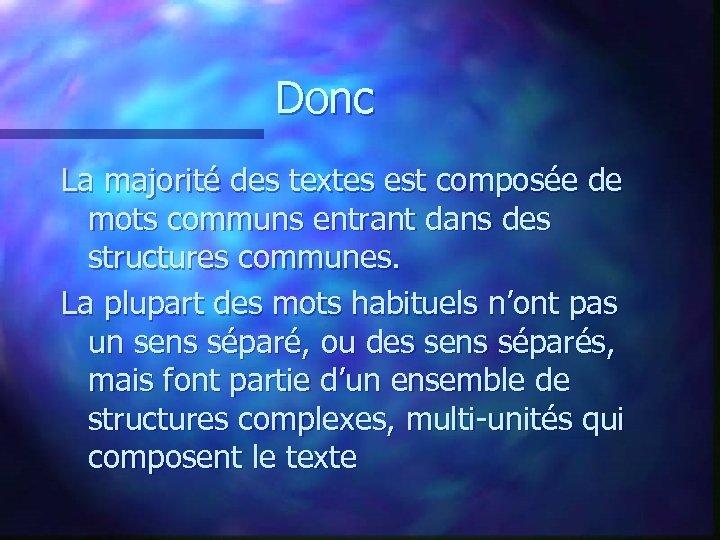 Donc La majorité des textes est composée de mots communs entrant dans des structures