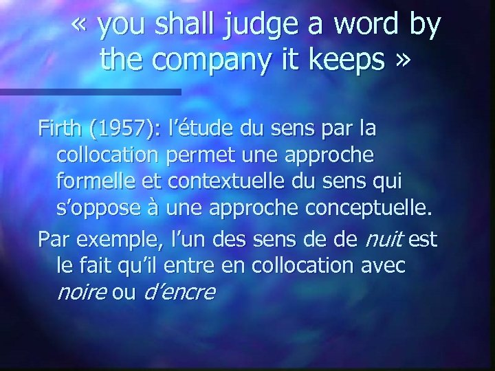 « you shall judge a word by the company it keeps » Firth