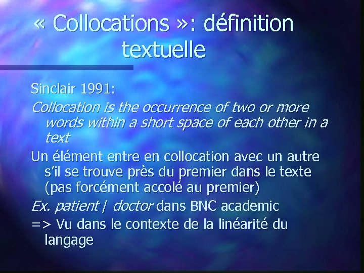 « Collocations » : définition textuelle Sinclair 1991: Collocation is the occurrence of