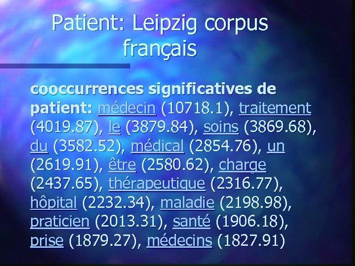 Patient: Leipzig corpus français cooccurrences significatives de patient: médecin (10718. 1), traitement (4019. 87),