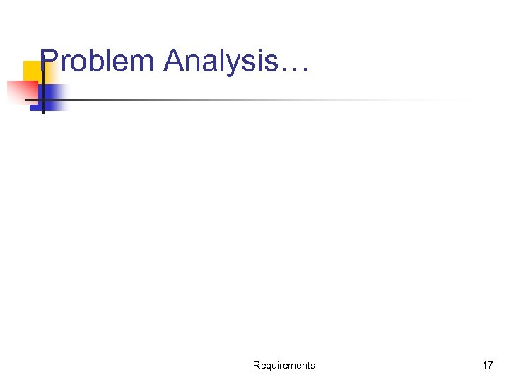 Problem Analysis… Requirements 17