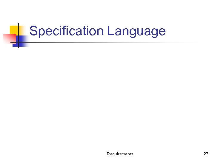 Specification Language Requirements 27