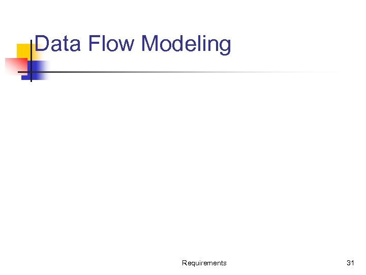 Data Flow Modeling Requirements 31