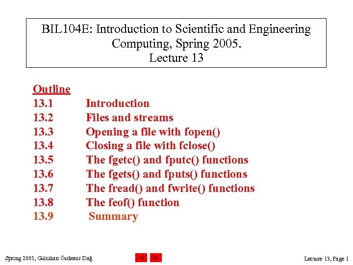 BIL 104 E: Introduction to Scientific and Engineering Computing, Spring 2005. Lecture 13 Outline