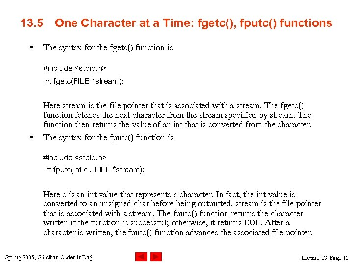13. 5 • One Character at a Time: fgetc(), fputc() functions The syntax for