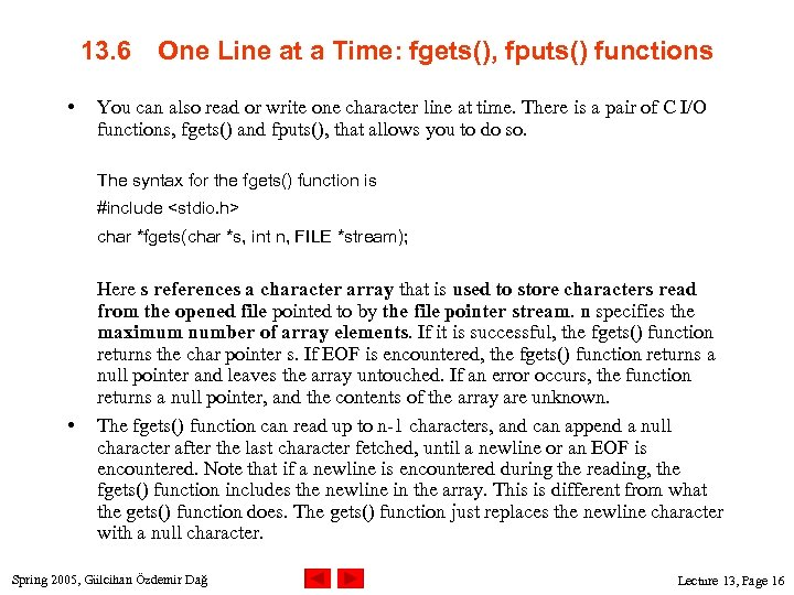13. 6 • One Line at a Time: fgets(), fputs() functions You can also