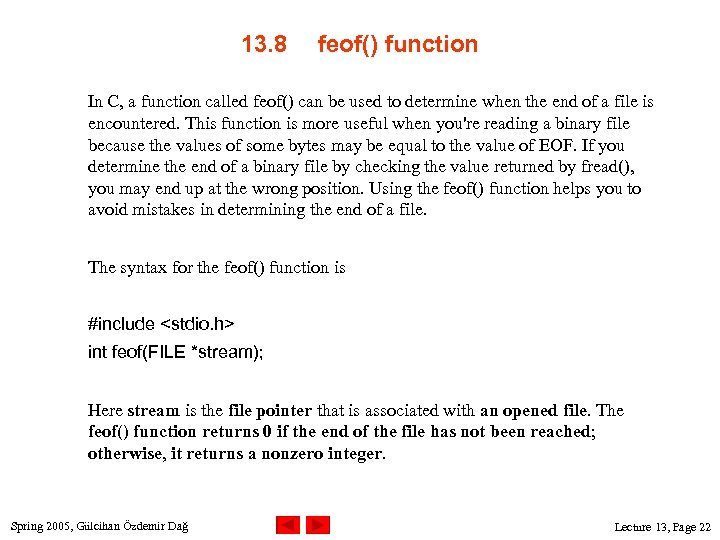 13. 8 feof() function In C, a function called feof() can be used to