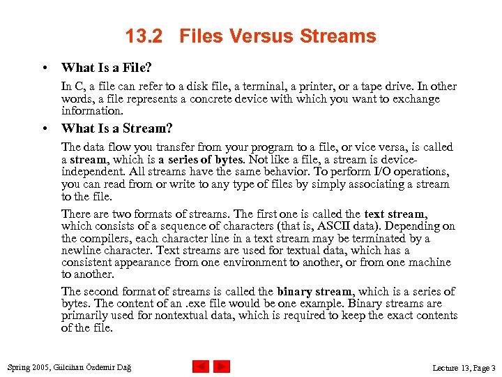13. 2 Files Versus Streams • What Is a File? In C, a file