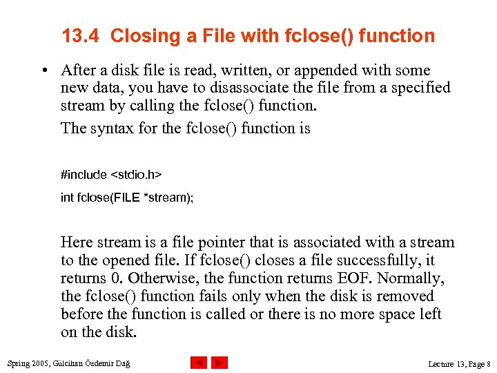 13. 4 Closing a File with fclose() function • After a disk file is