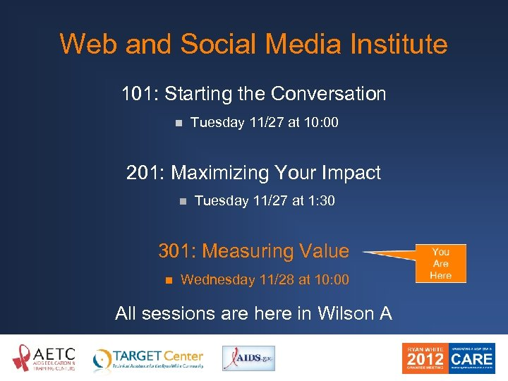 Web and Social Media Institute 101: Starting the Conversation n Tuesday 11/27 at 10: