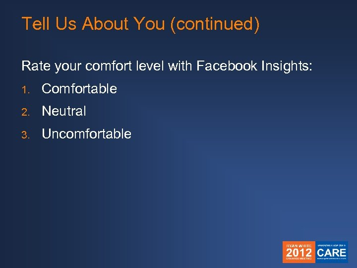 Tell Us About You (continued) Rate your comfort level with Facebook Insights: 1. Comfortable