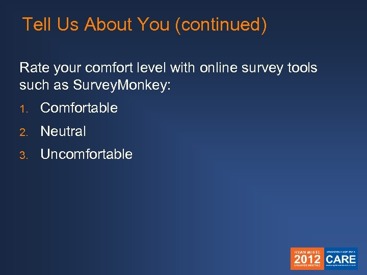 Tell Us About You (continued) Rate your comfort level with online survey tools such