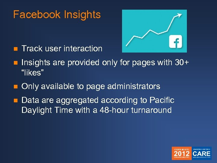 Facebook Insights n Track user interaction n Insights are provided only for pages with