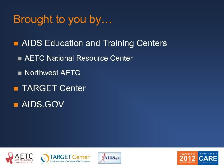Brought to you by… n AIDS Education and Training Centers n AETC National Resource