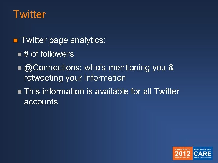 Twitter n Twitter page analytics: n# of followers n @Connections: who's mentioning you &