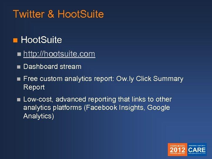 Twitter & Hoot. Suite n http: //hootsuite. com n Dashboard stream n Free custom