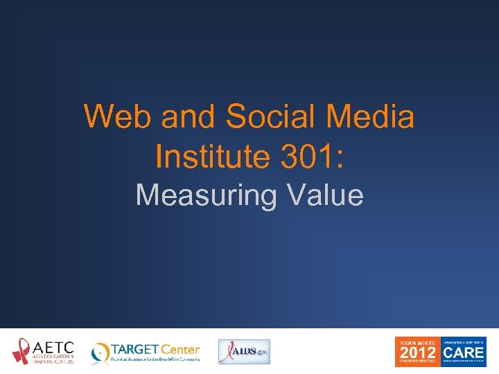 Web and Social Media Institute 301: Measuring Value