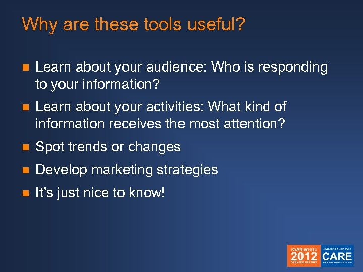 Why are these tools useful? n Learn about your audience: Who is responding to