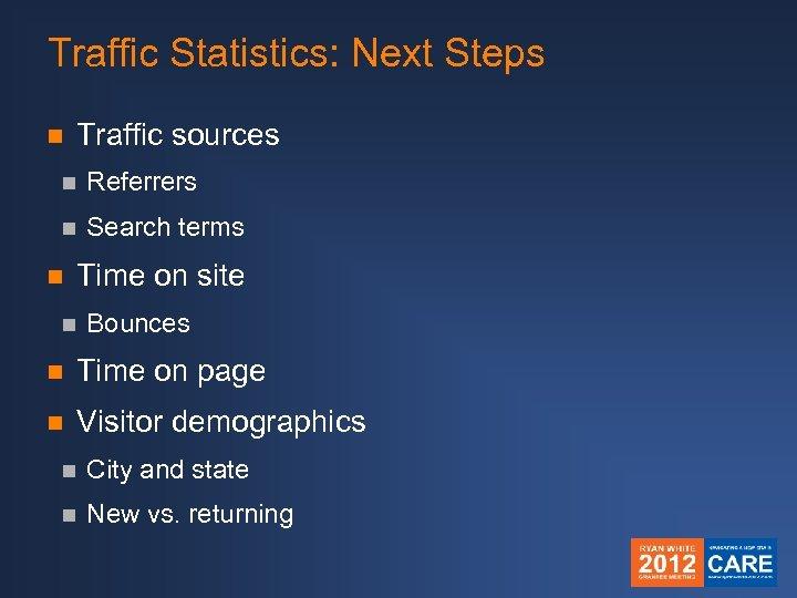 Traffic Statistics: Next Steps n Traffic sources n Referrers n Search terms n Time