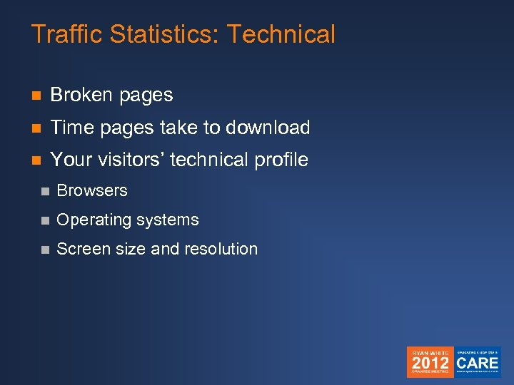 Traffic Statistics: Technical n Broken pages n Time pages take to download n Your