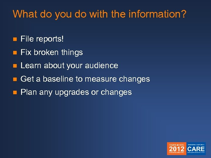 What do you do with the information? n File reports! n Fix broken things