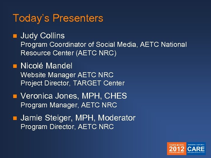 Today's Presenters n Judy Collins Program Coordinator of Social Media, AETC National Resource Center