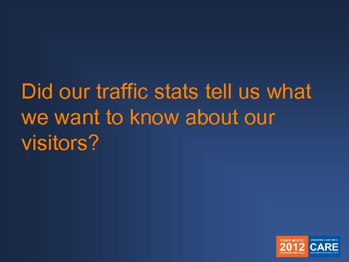 Did our traffic stats tell us what we want to know about our visitors?