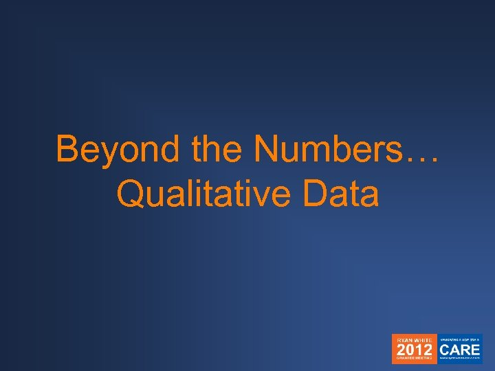Beyond the Numbers… Qualitative Data