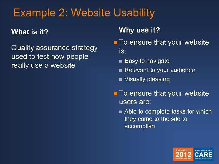Example 2: Website Usability What is it? Quality assurance strategy used to test how