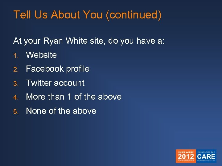 Tell Us About You (continued) At your Ryan White site, do you have a: