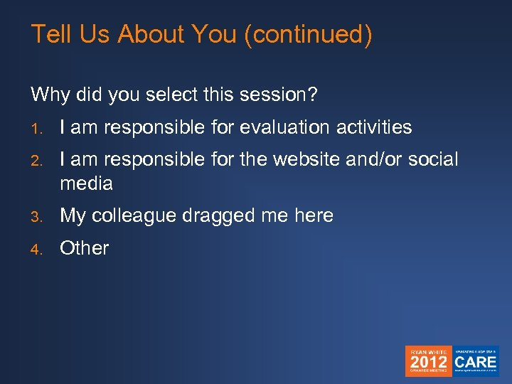 Tell Us About You (continued) Why did you select this session? 1. I am