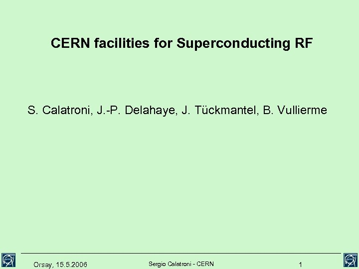 CERN facilities for Superconducting RF S. Calatroni, J. -P. Delahaye, J. Tückmantel, B. Vullierme