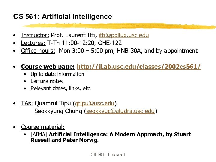 CS 561: Artificial Intelligence • Instructor: Prof. Laurent Itti, itti@pollux. usc. edu • Lectures: